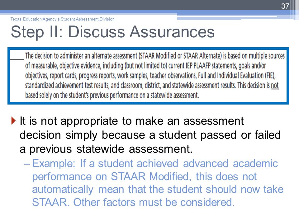 Step II: Discuss Assurances  It is not appropriate to make an assessment decision simply because a student passed or failed a previous statewide assessment.