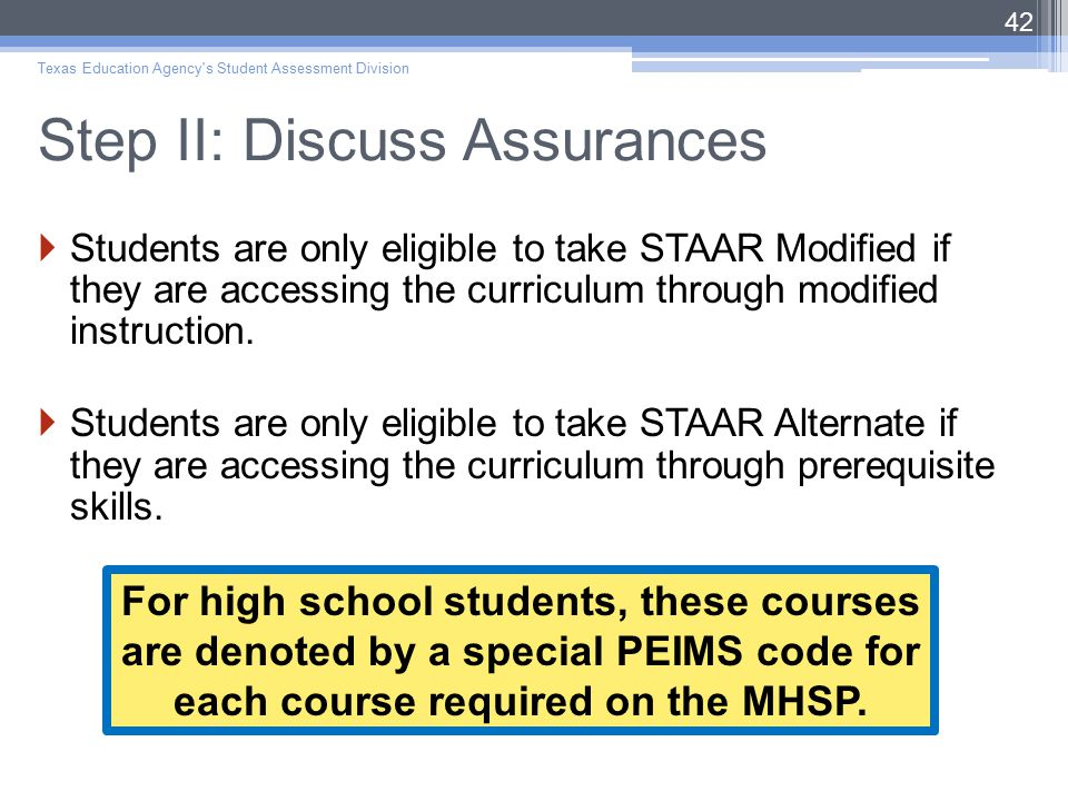 Step II: Discuss Assurances  Students are only eligible to take STAAR Modified if they are accessing the curriculum through modified instruction.