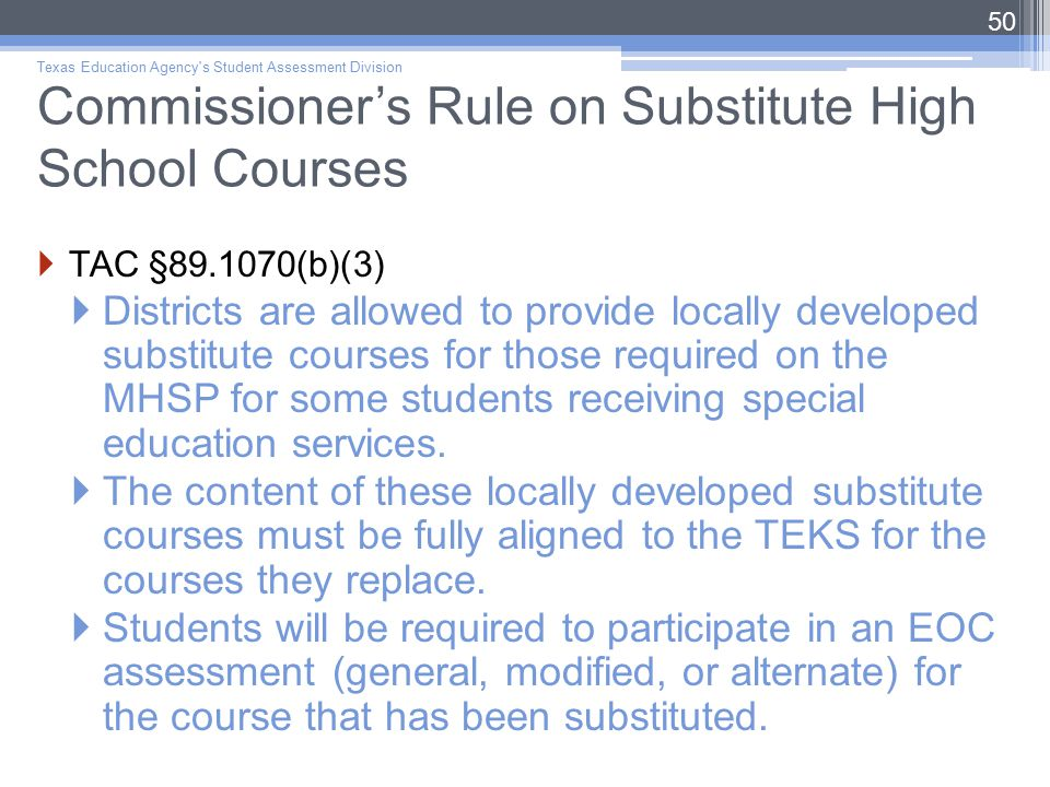 Commissioner's Rule on Substitute High School Courses  TAC §89.1070(b)(3)  Districts are allowed to provide locally developed substitute courses for those required on the MHSP for some students receiving special education services.
