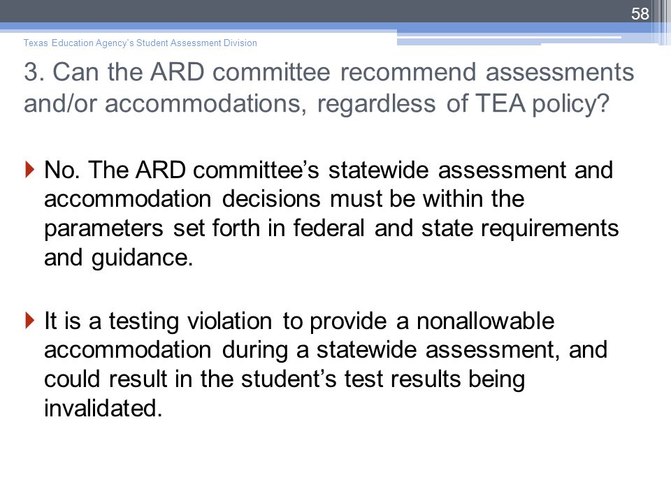 3. Can the ARD committee recommend assessments and/or accommodations, regardless of TEA policy.