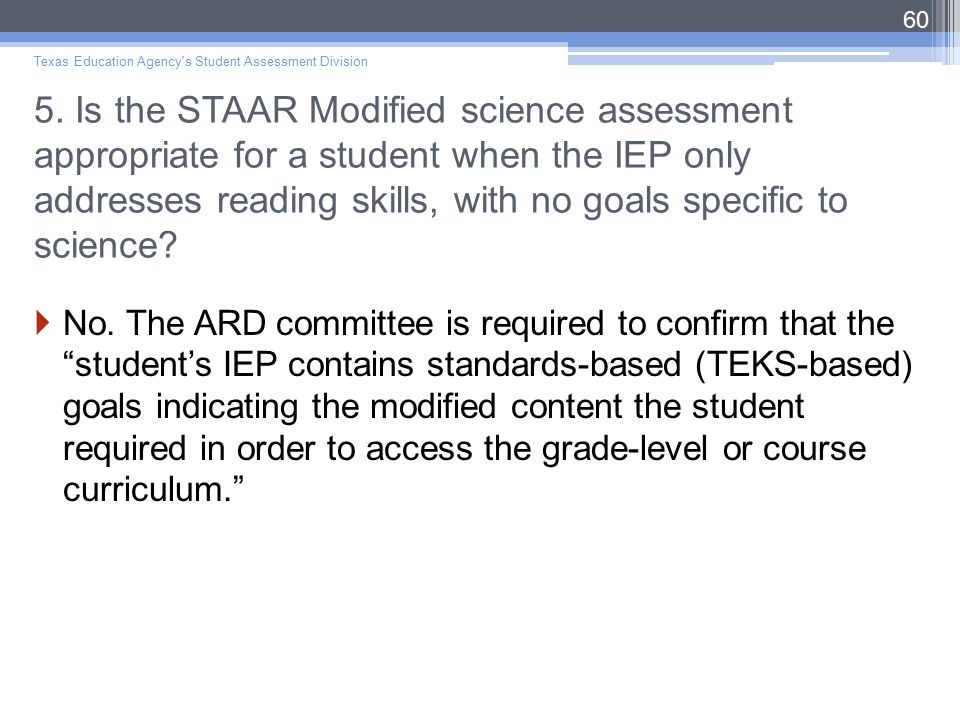 5. Is the STAAR Modified science assessment appropriate for a student when the IEP only addresses reading skills, with no goals specific to science? 