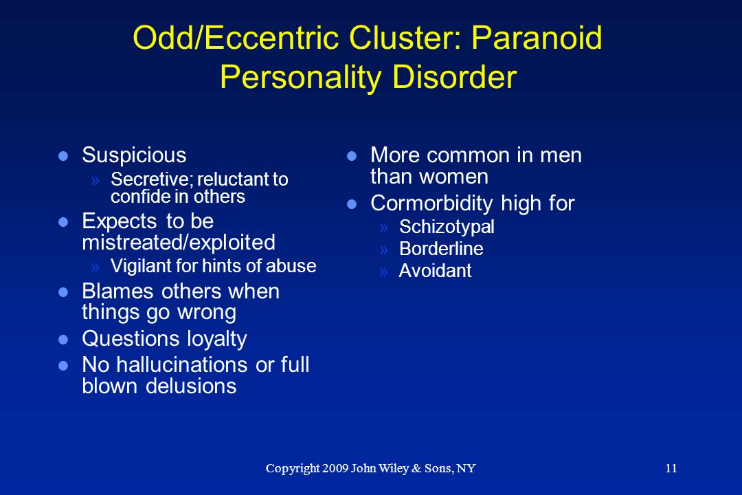 Copyright 2009 John Wiley & Sons, NY11 Odd/Eccentric Cluster: Paranoid Personality Disorder l Suspicious »Secretive; reluctant to confide in others l
