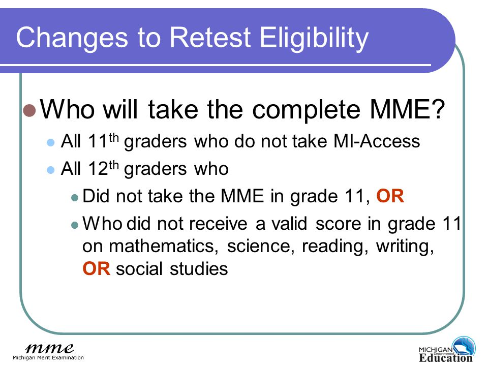 Changes to Retest Eligibility Who will take the complete MME.