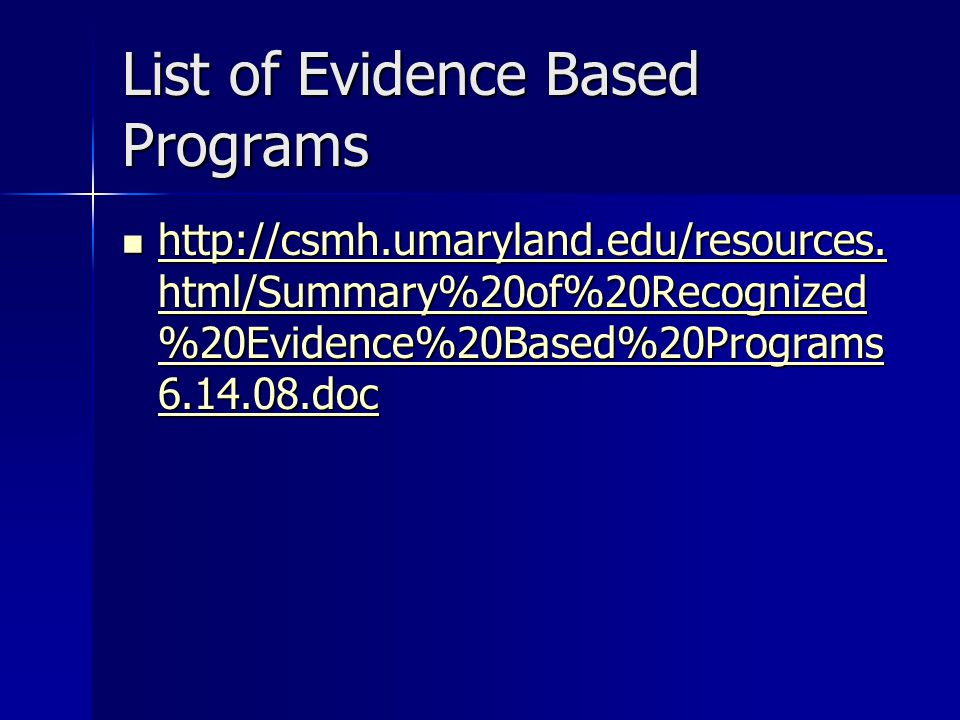 List of Evidence Based Programs http://csmh.umaryland.edu/resources.