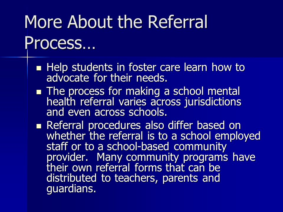 More About the Referral Process… Help students in foster care learn how to advocate for their needs.