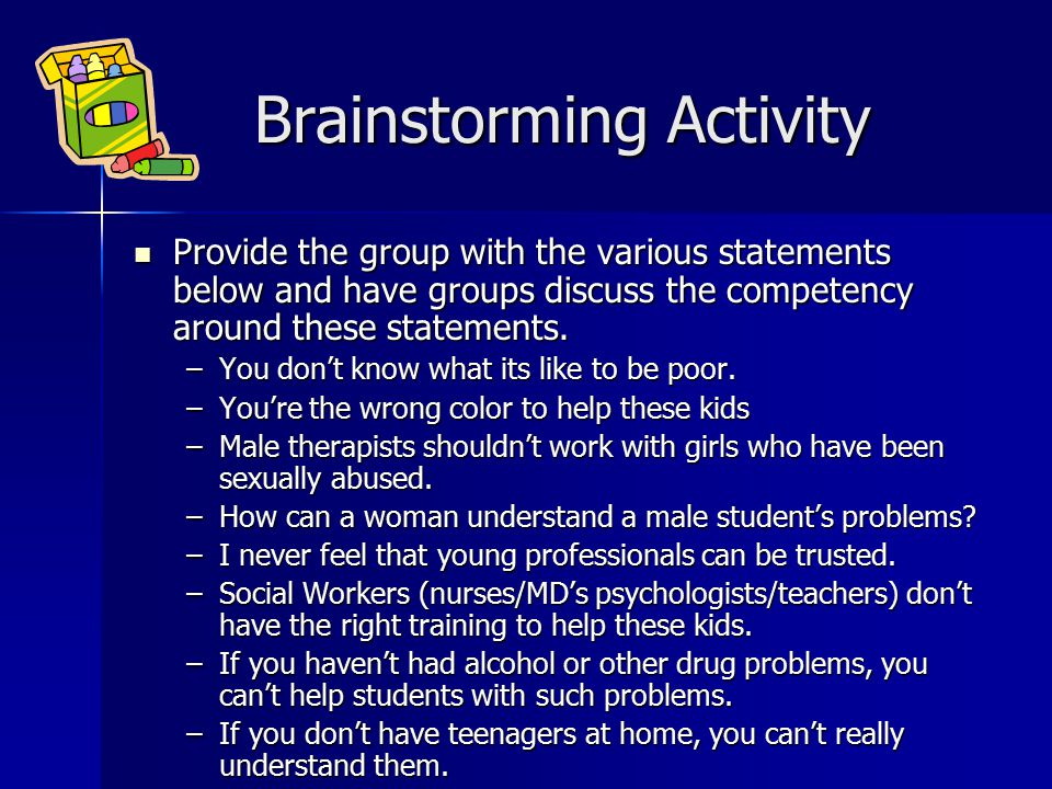 Brainstorming Activity Brainstorming Activity Provide the group with the various statements below and have groups discuss the competency around these statements.