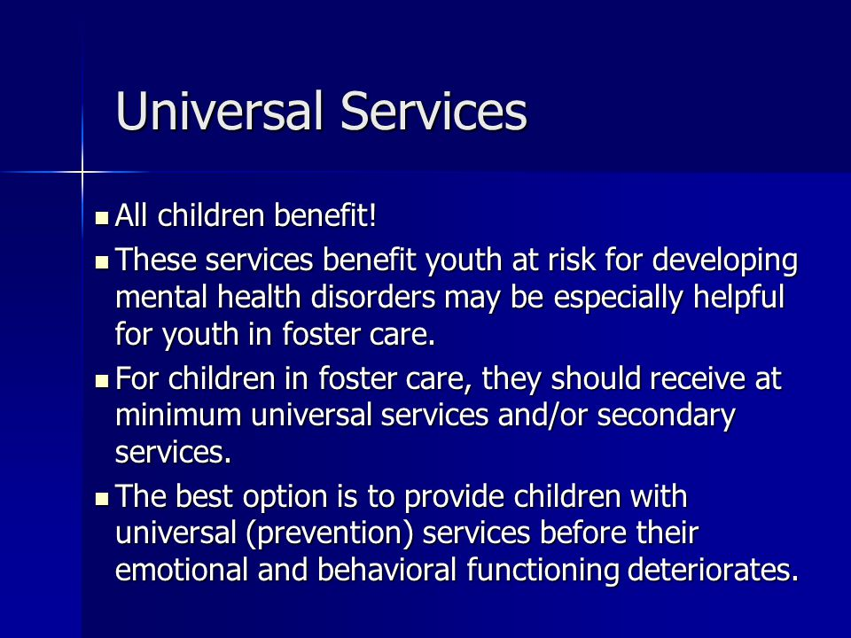 Evidence Based Practices from a Public Mental Health Perspective Universal prevention programs Universal prevention programs –Programs that improve school climate and behavioral outcomes at systems levels.