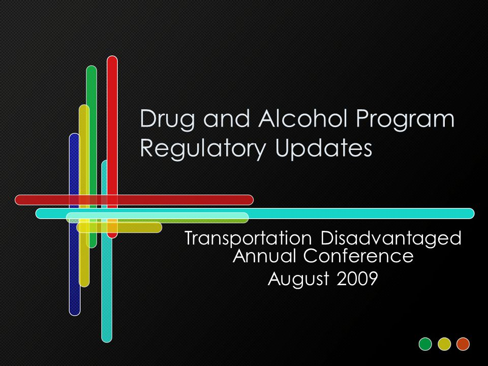 Drug and Alcohol Program Regulatory Updates Transportation Disadvantaged Annual Conference August 2009