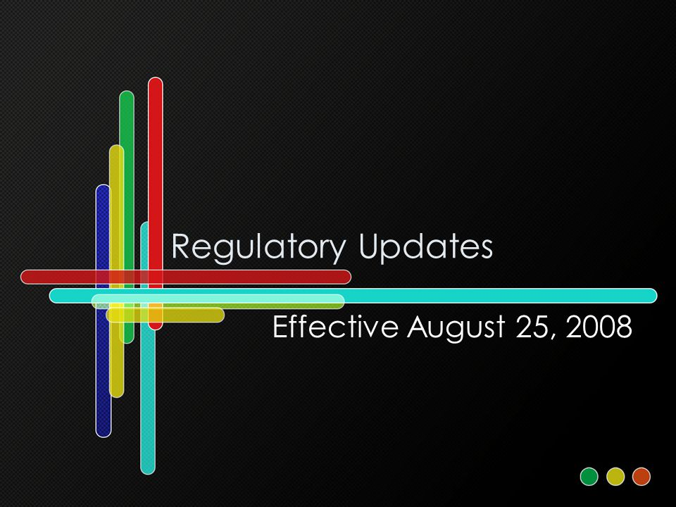 Regulatory Updates Effective August 25, 2008
