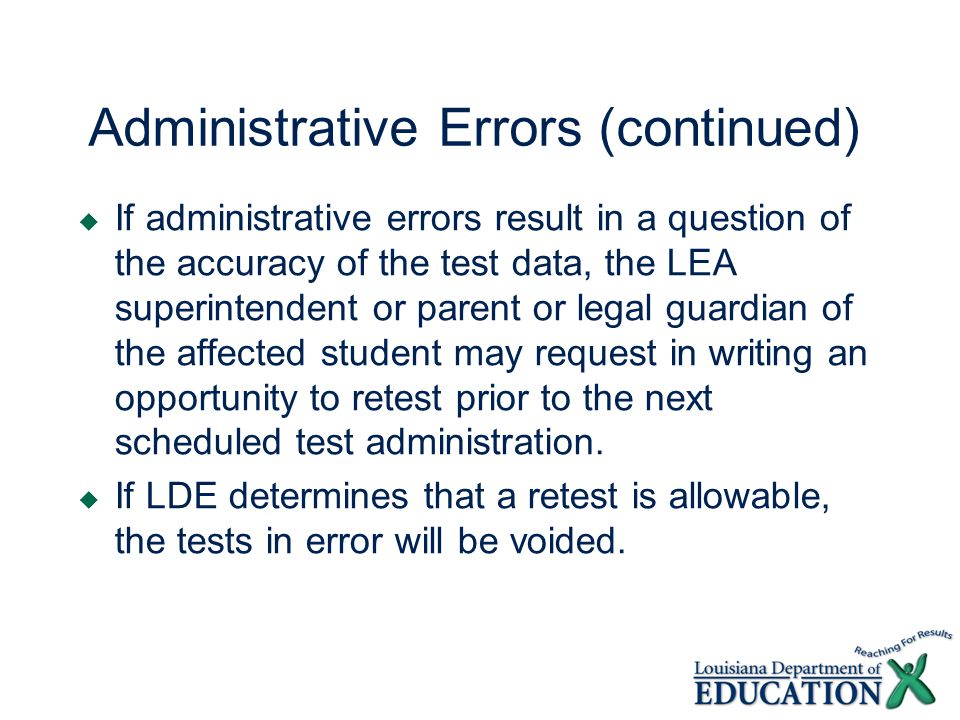 Administrative Errors  If tests are voided by the district due to administrative error that result in questions regarding the security of the test or the accuracy of the test data, the LEA superintendent may request in writing an opportunity to retest prior to next scheduled test administration.