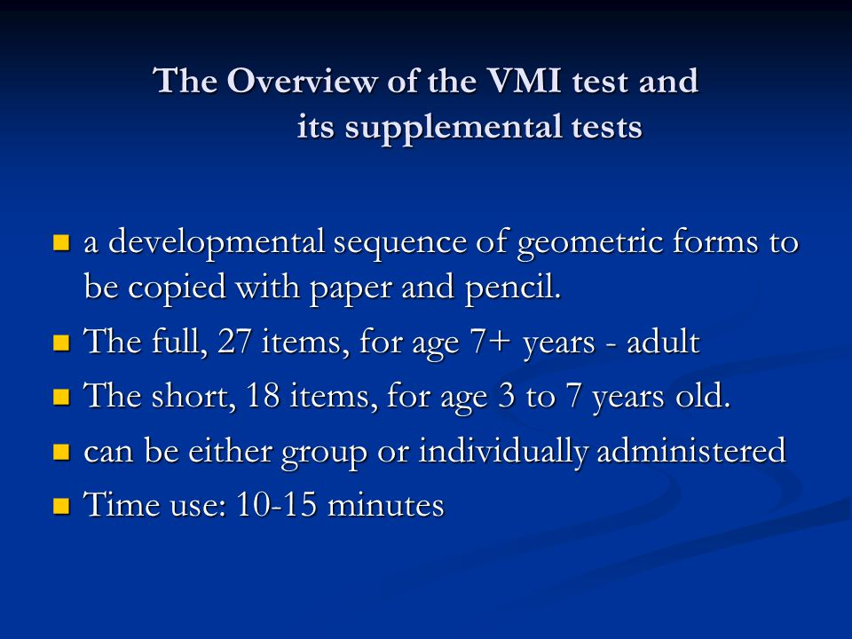 The Overview of the VMI test and its supplemental tests provide the most valid and economical visual-motor screening battery. provide the most valid a