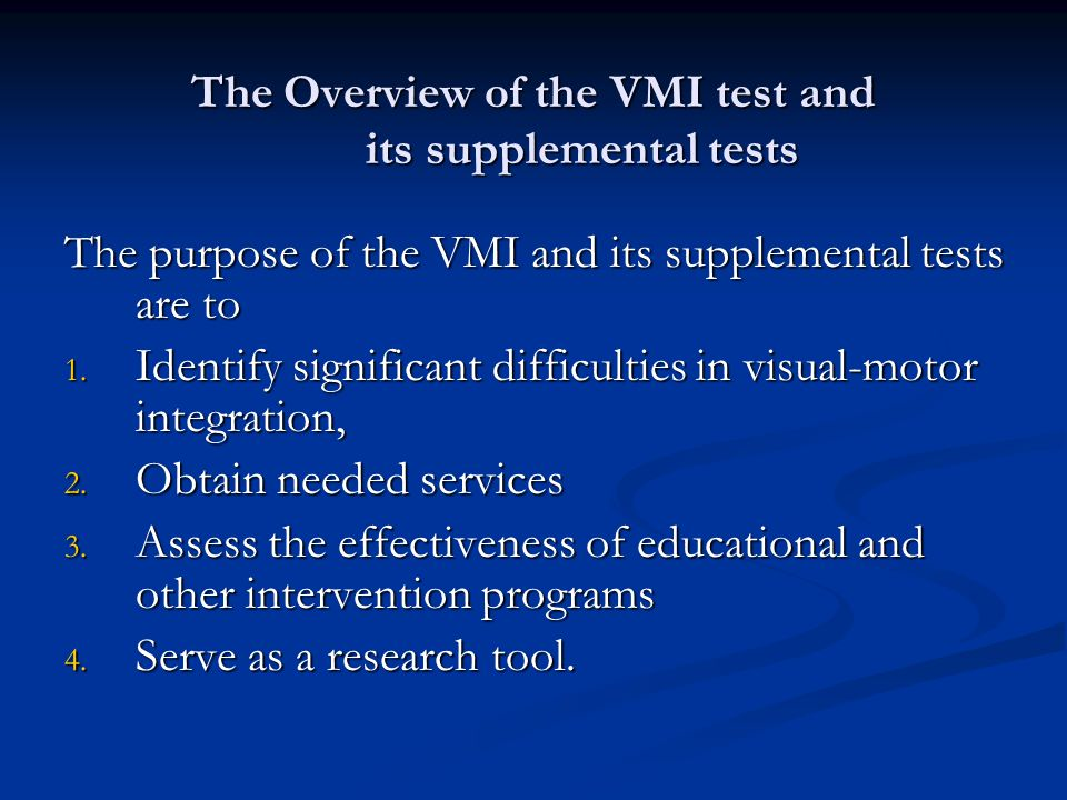 The Overview of the VMI test and its supplemental tests a developmental sequence of geometric forms to be copied with paper and pencil. a developmenta