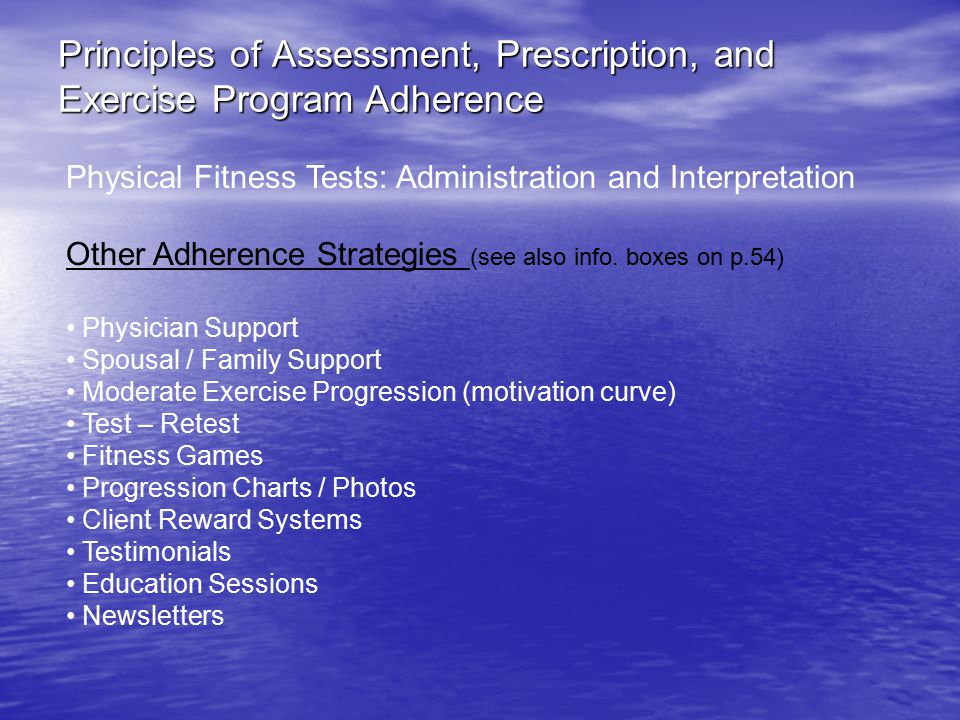 Principles of Assessment, Prescription, and Exercise Program Adherence Physical Fitness Tests: Administration and Interpretation Other Adherence Strategies (see also info.