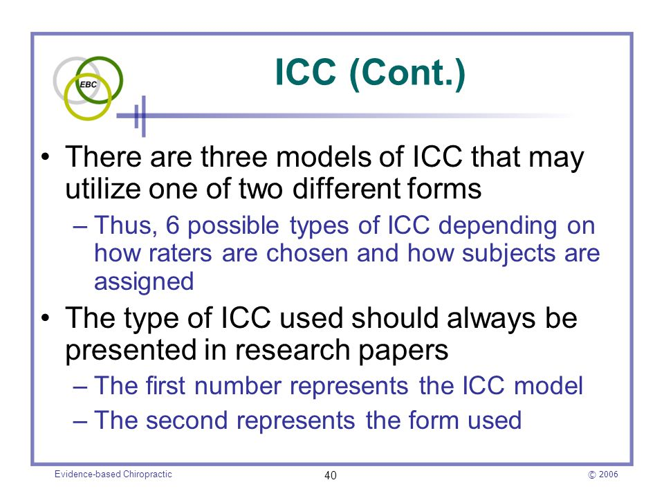 © 2006 Evidence-based Chiropractic 40 ICC (Cont.) There are three models of ICC that may utilize one of two different forms –Thus, 6 possible types of