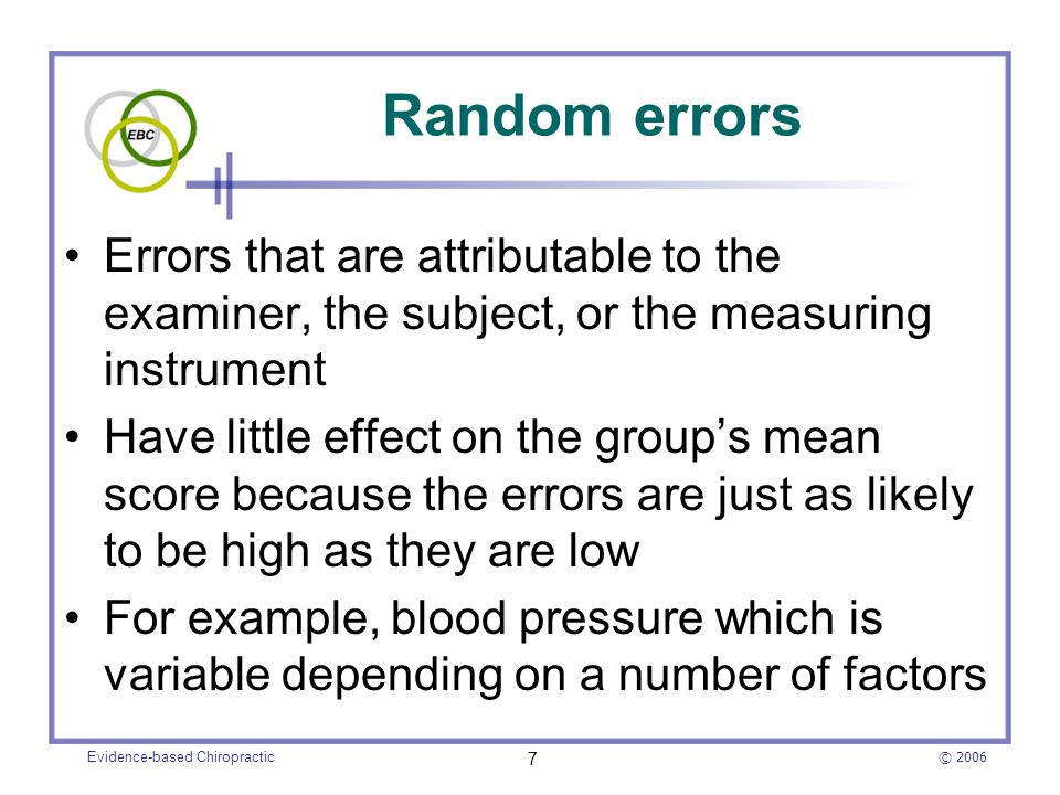 © 2006 Evidence-based Chiropractic 7 Random errors Errors that are attributable to the examiner, the subject, or the measuring instrument Have little