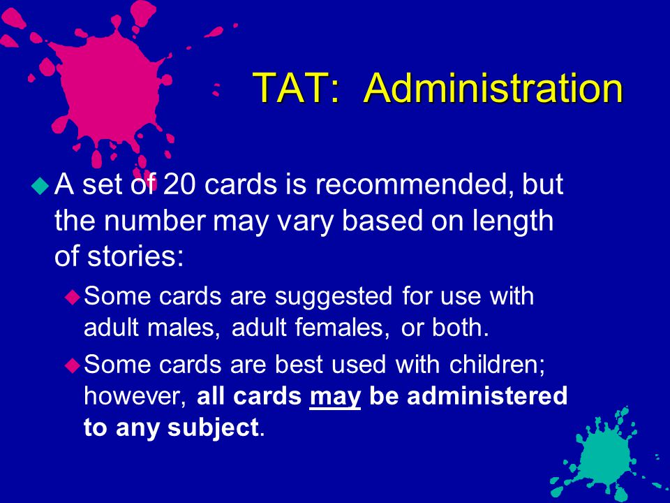 TAT: Administration  A set of 20 cards is recommended, but the number may vary based on length of stories:  Some cards are suggested for use with ad