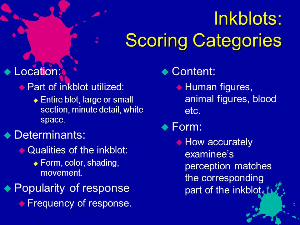 Inkblots: Scoring Categories  Location:  Part of inkblot utilized:  Entire blot, large or small section, minute detail, white space.  Determinants