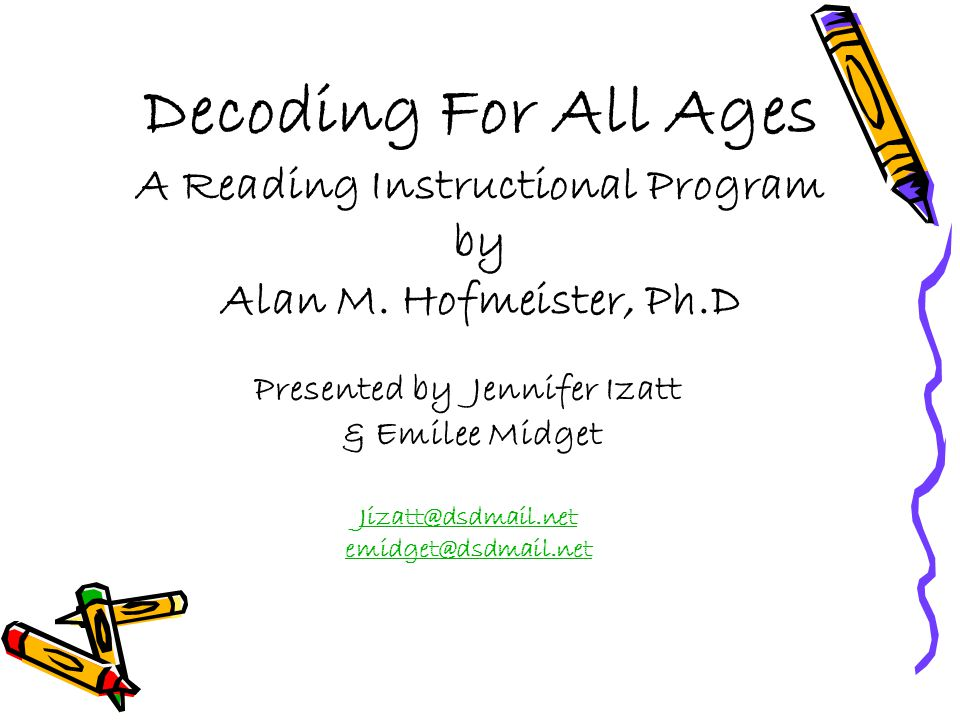Decoding For All Ages A Reading Instructional Program by Alan M. Hofmeister, Ph.D Presented by Jennifer Izatt & Emilee Midget Jizatt@dsdmail.net emidg