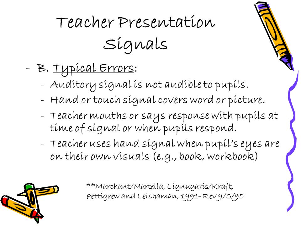 Teacher Presentation Signals -B. Typical Errors: -Auditory signal is not audible to pupils. -Hand or touch signal covers word or picture. -Teacher mou
