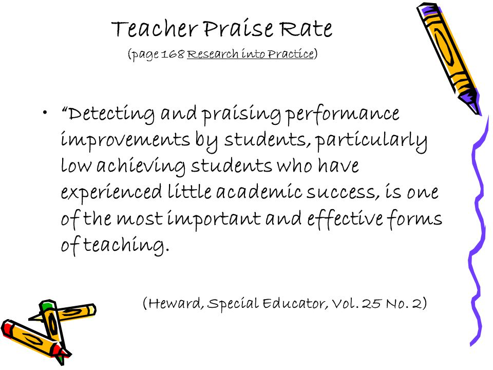 "Teacher Praise Rate (page 168 Research into Practice) ""Detecting and praising performance improvements by students, particularly low achieving student"