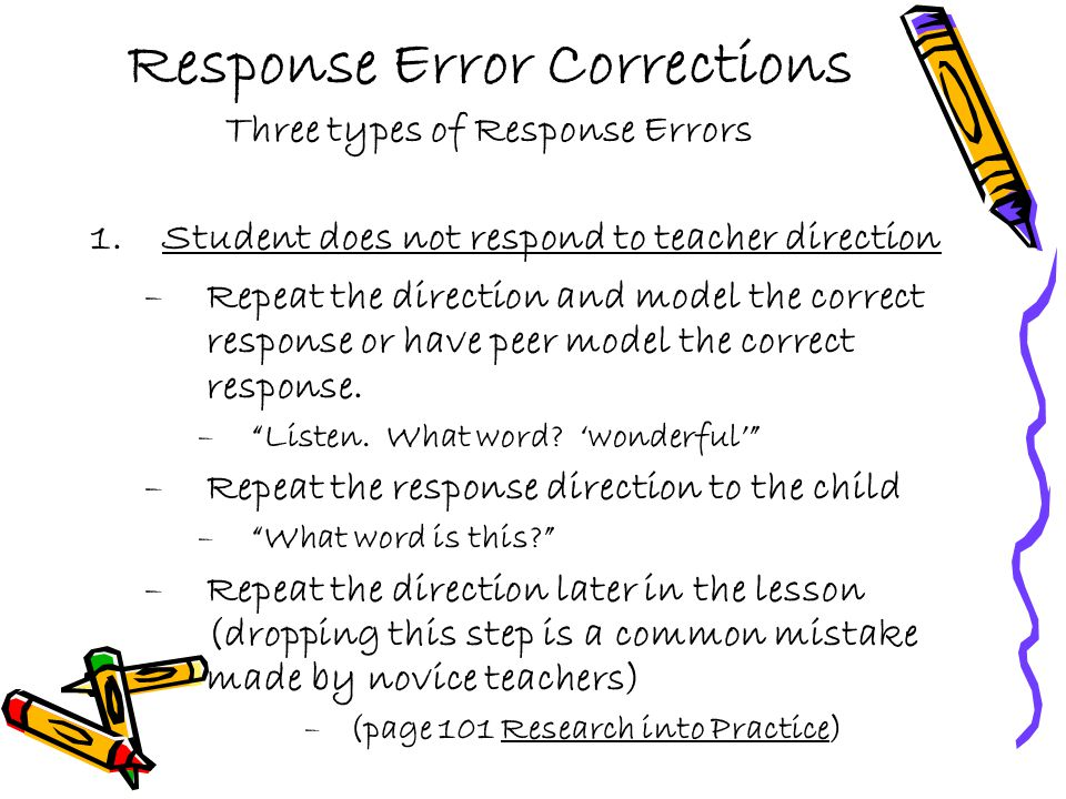 Response Error Corrections Three types of Response Errors 1.Student does not respond to teacher direction –Repeat the direction and model the correct