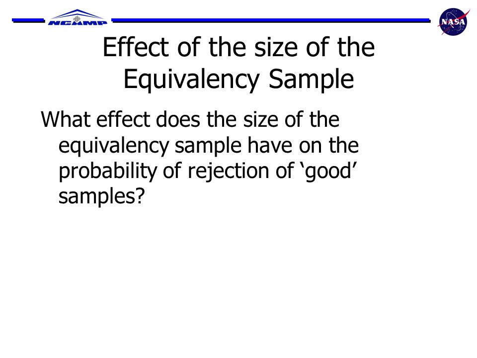 Effect of the size of the Equivalency Sample What effect does the size of the equivalency sample have on the probability of rejection of 'good' samples