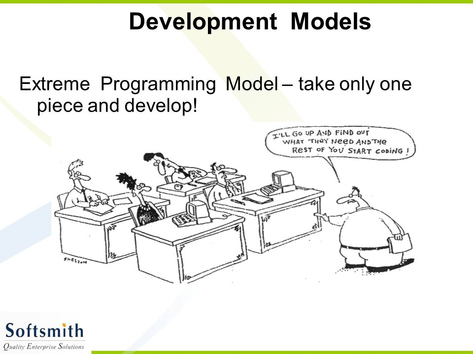 Development Models Extreme Programming Model – take only one piece and develop!