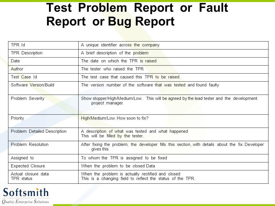 Test Problem Report or Fault Report or Bug Report TPR IdA unique identifier across the company TPR DescriptionA brief description of the problem DateT