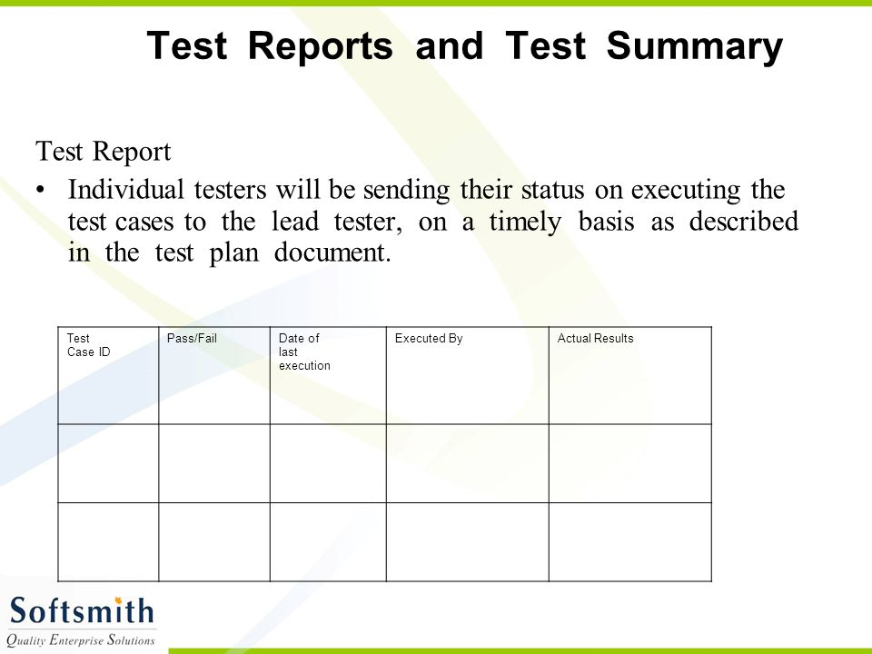 Test Reports and Test Summary Test Report Individual testers will be sending their status on executing the test cases to the lead tester, on a timely