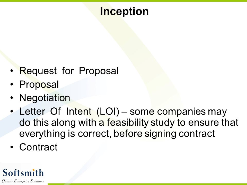 Inception Request for Proposal Proposal Negotiation Letter Of Intent (LOI) – some companies may do this along with a feasibility study to ensure that