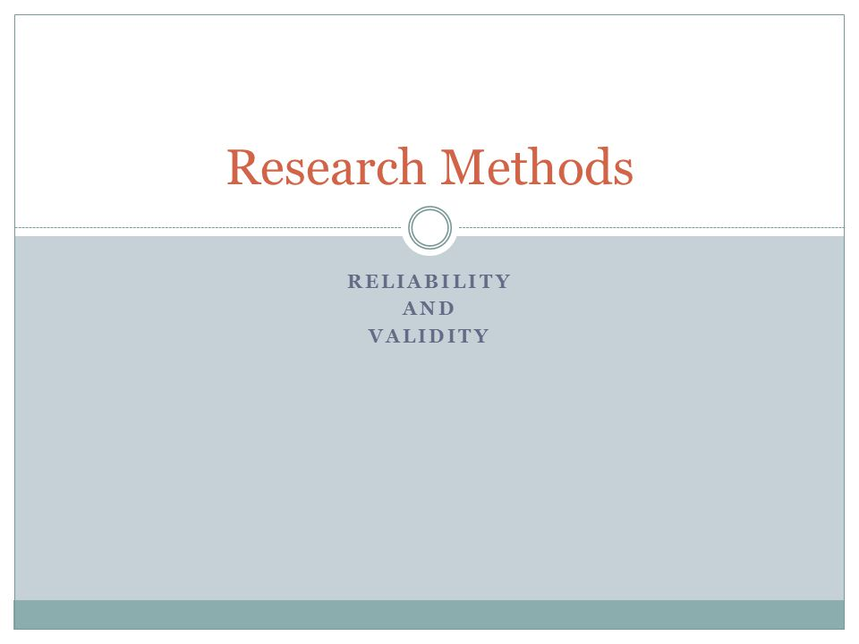 RELIABILITY AND VALIDITY Research Methods