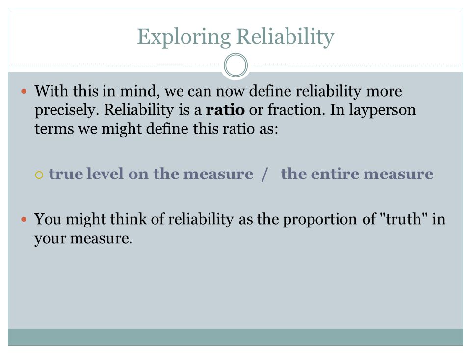 Exploring Reliability With this in mind, we can now define reliability more precisely.