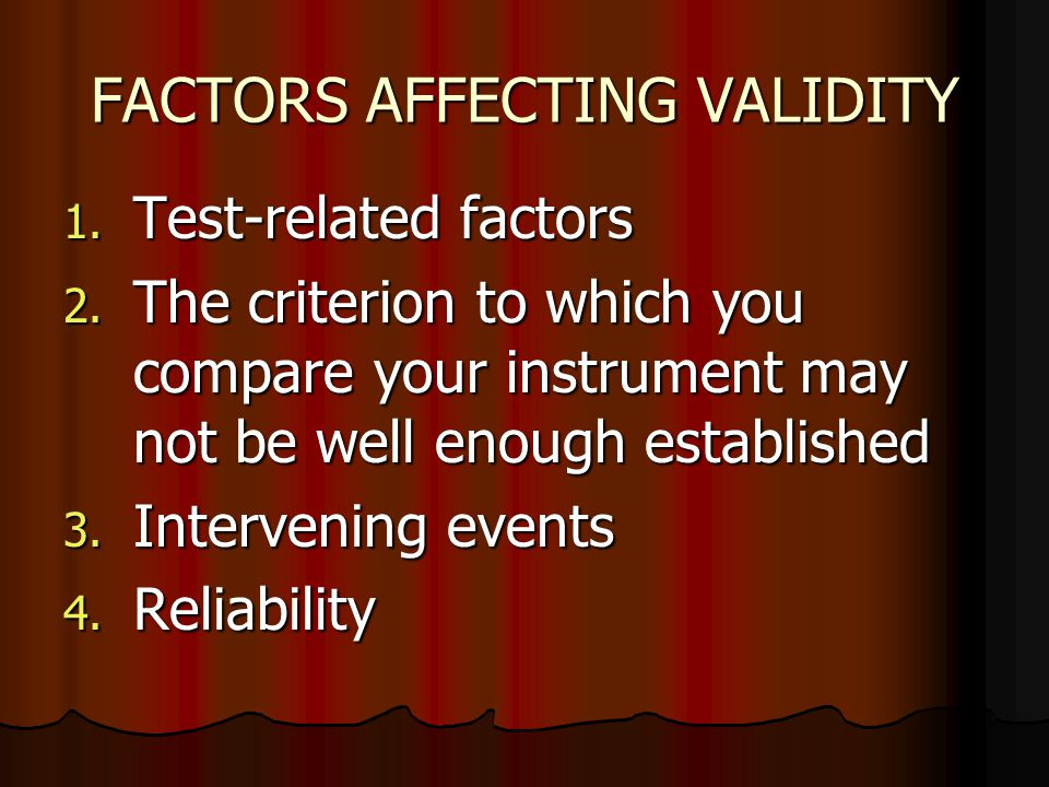 FACTORS AFFECTING VALIDITY 1. Test-related factors 2. The criterion to which you compare your instrument may not be well enough established 3. Interve