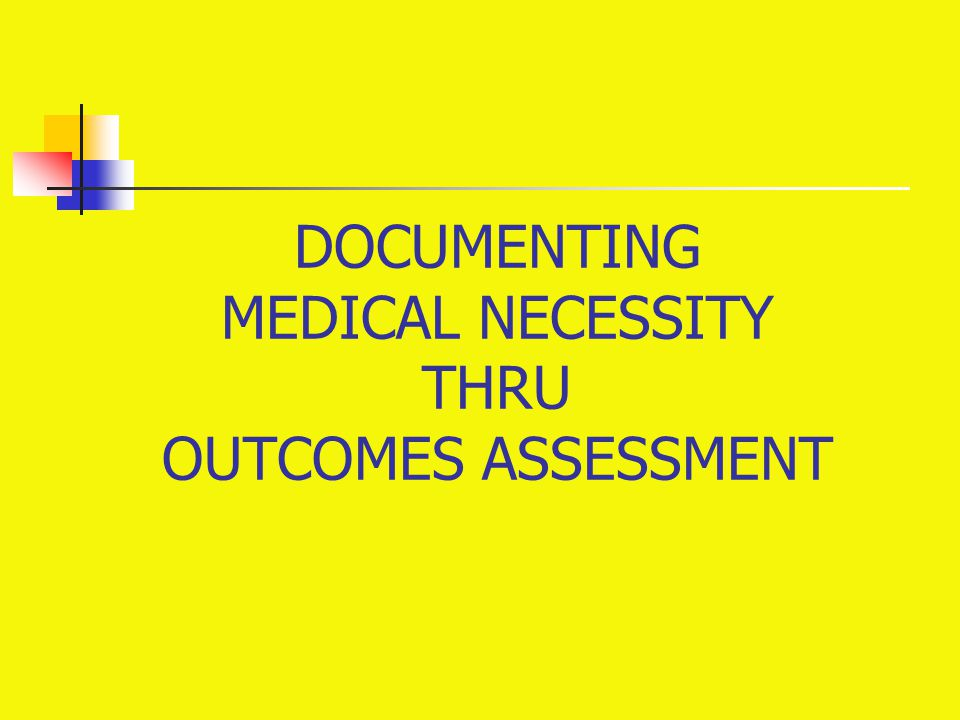 DOCUMENTING MEDICAL NECESSITY THRU OUTCOMES ASSESSMENT