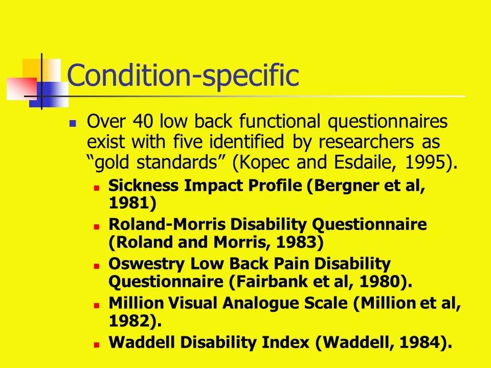 "Condition-specific Over 40 low back functional questionnaires exist with five identified by researchers as ""gold standards"" (Kopec and Esdaile, 1995)."