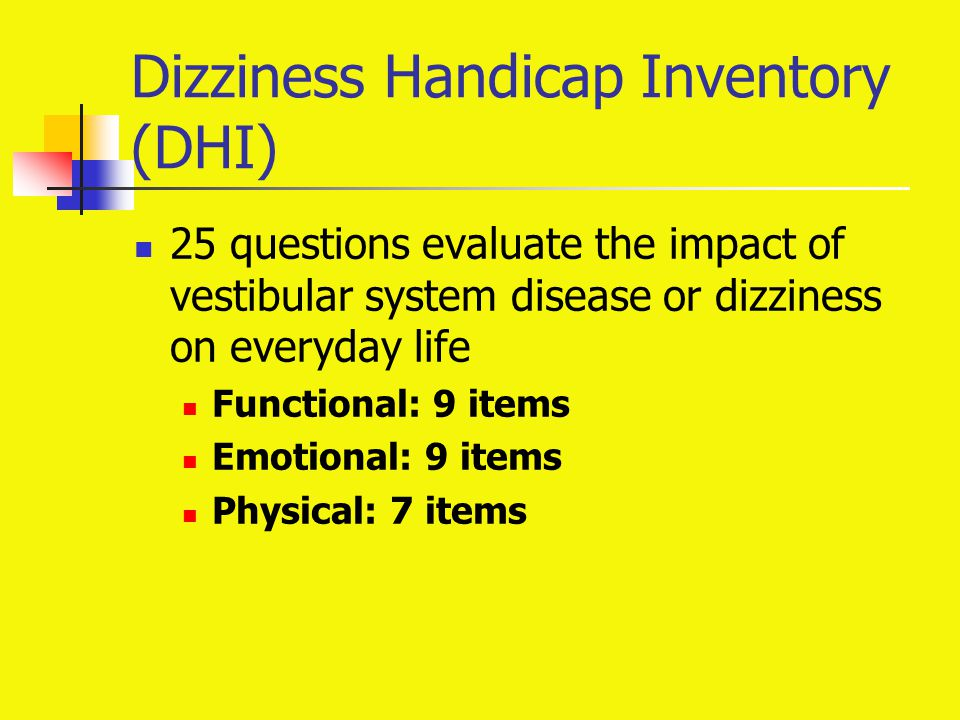 Dizziness Handicap Inventory (DHI) 25 questions evaluate the impact of vestibular system disease or dizziness on everyday life Functional: 9 items Emo
