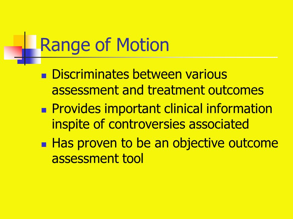 Range of Motion Discriminates between various assessment and treatment outcomes Provides important clinical information inspite of controversies assoc
