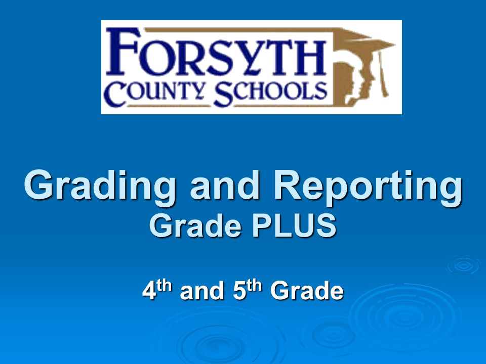 Grading and Reporting Grade PLUS 4 th and 5 th Grade
