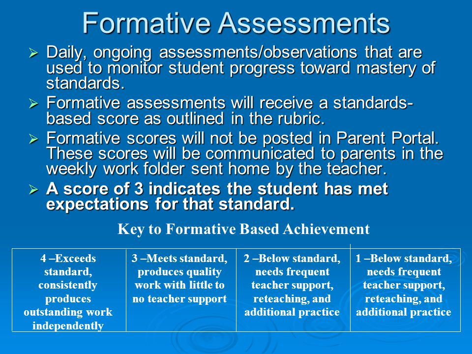 Formative Assessments  Daily, ongoing assessments/observations that are used to monitor student progress toward mastery of standards.