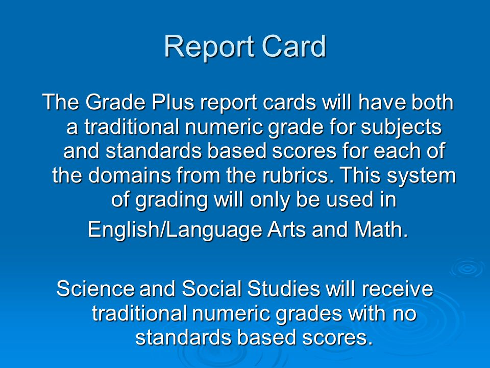 Report Card The Grade Plus report cards will have both a traditional numeric grade for subjects and standards based scores for each of the domains from the rubrics.