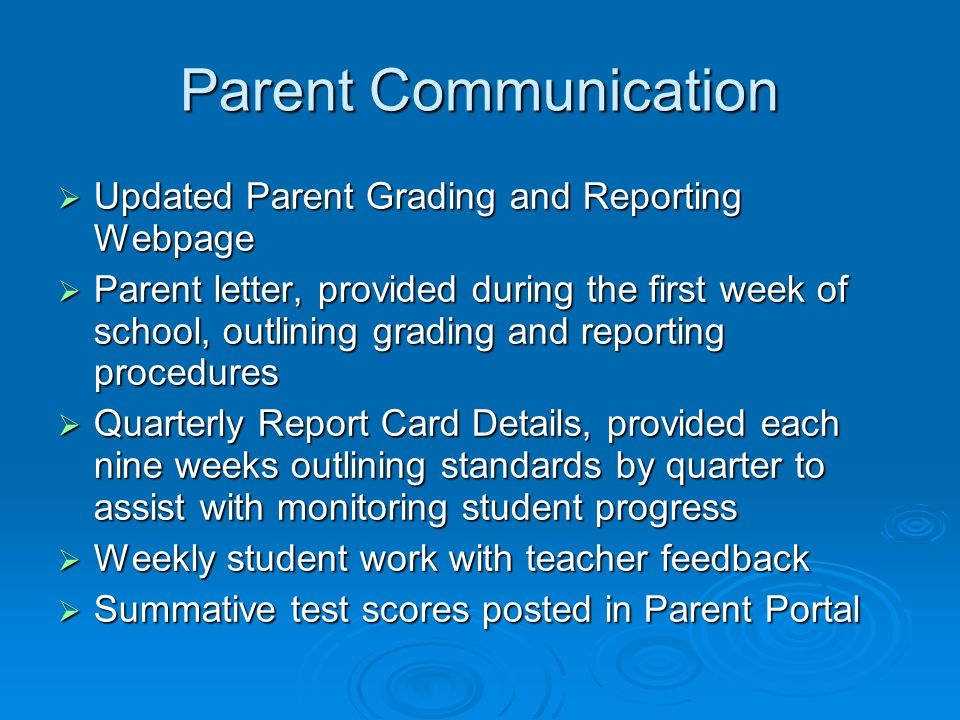 Parent Communication  Updated Parent Grading and Reporting Webpage  Parent letter, provided during the first week of school, outlining grading and r
