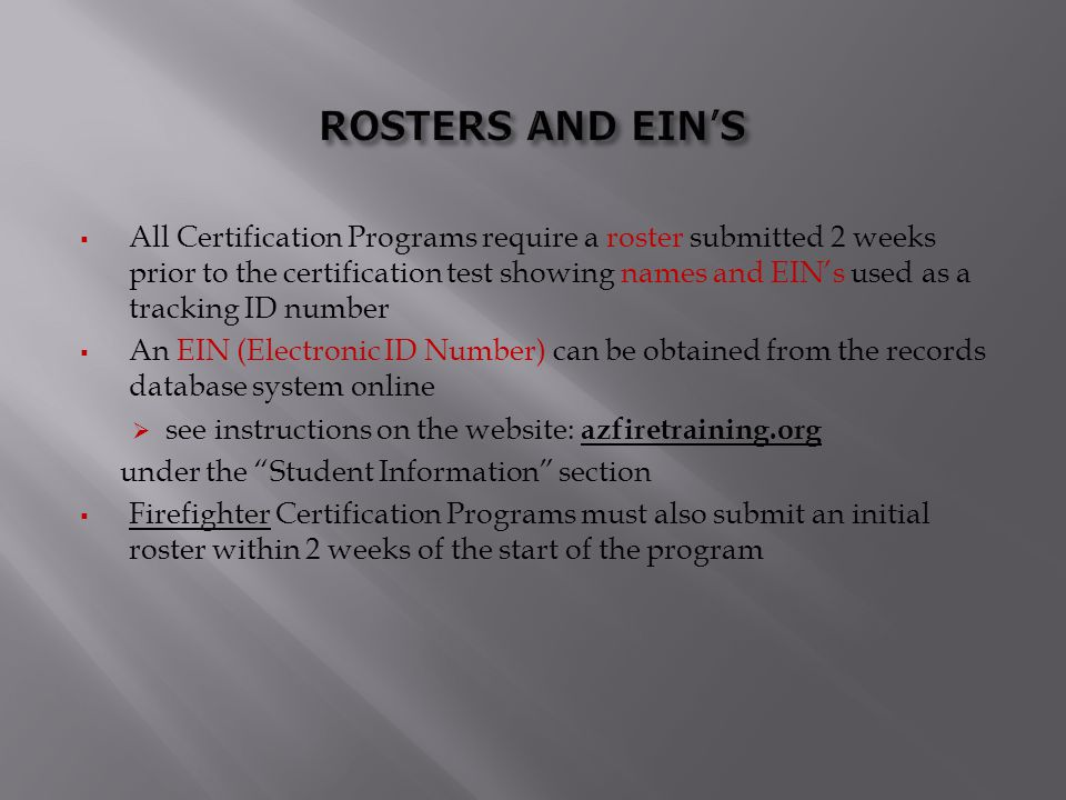  All Certification Programs require a roster submitted 2 weeks prior to the certification test showing names and EIN's used as a tracking ID number 
