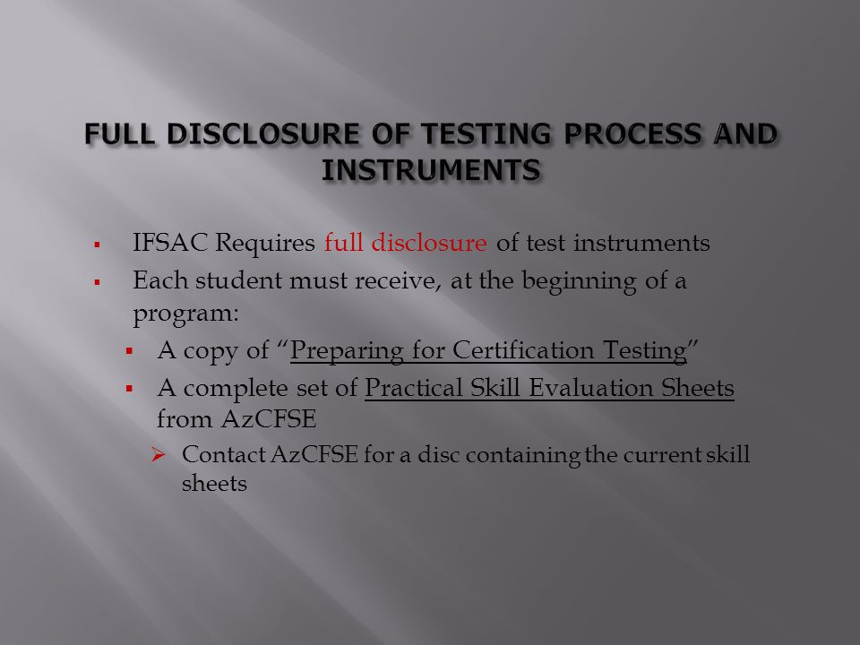 " IFSAC Requires full disclosure of test instruments  Each student must receive, at the beginning of a program:  A copy of ""Preparing for Certificat"