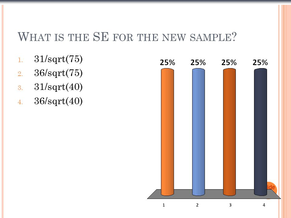 W HAT IS THE SE FOR THE NEW SAMPLE . 1. 31/sqrt(75) 2.