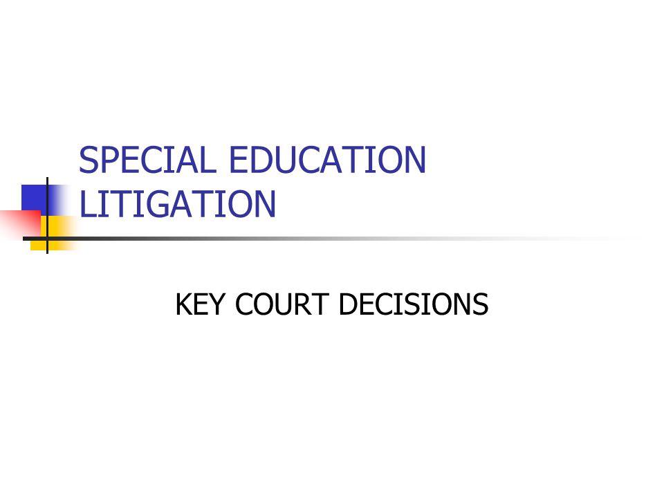SPECIAL EDUCATION LITIGATION KEY COURT DECISIONS