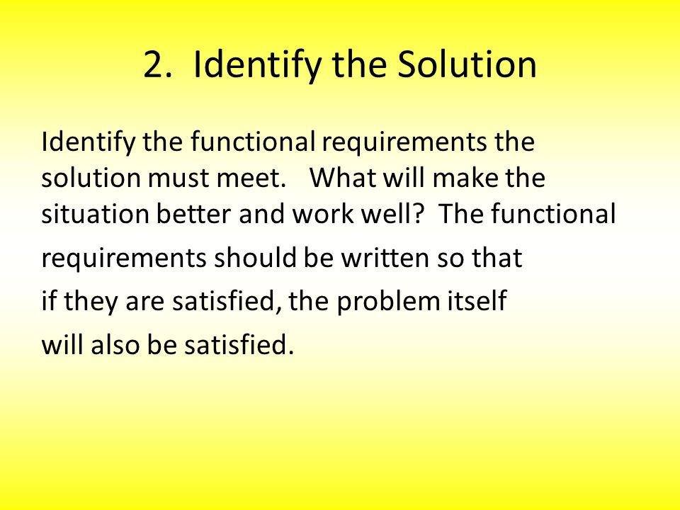 2. Identify the Solution Identify the functional requirements the solution must meet.