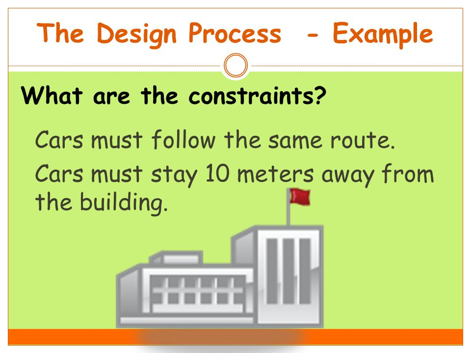 The Design Process - Example What are the constraints.
