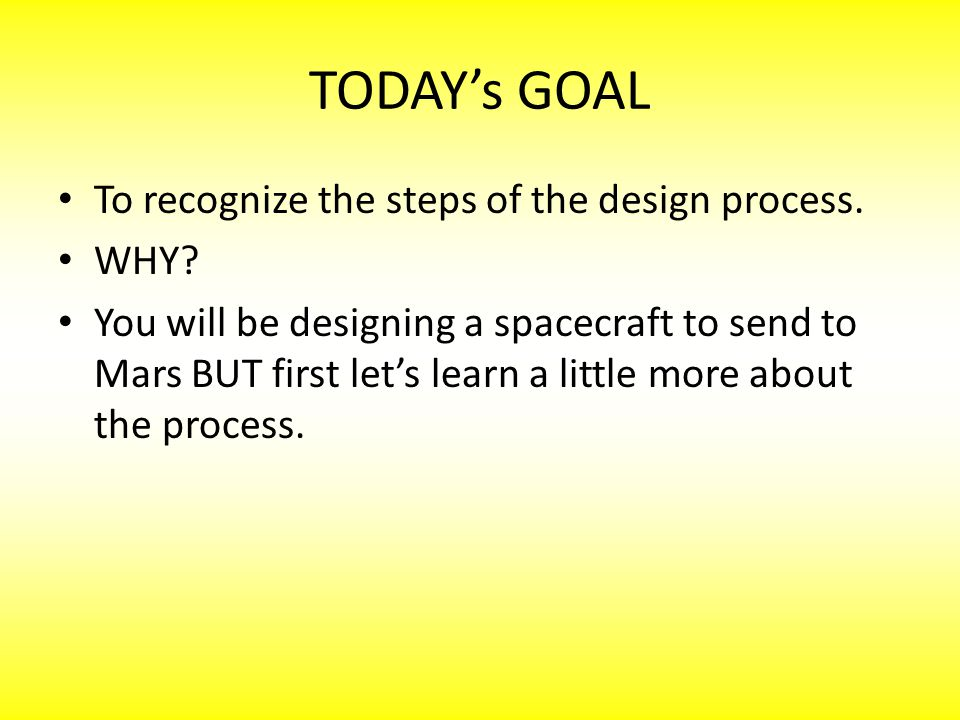 TODAY's GOAL To recognize the steps of the design process.