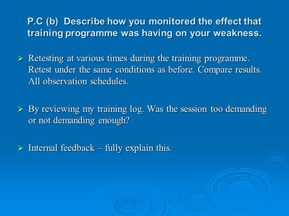 P.C (b) Describe how you monitored the effect that training programme was having on your weakness.
