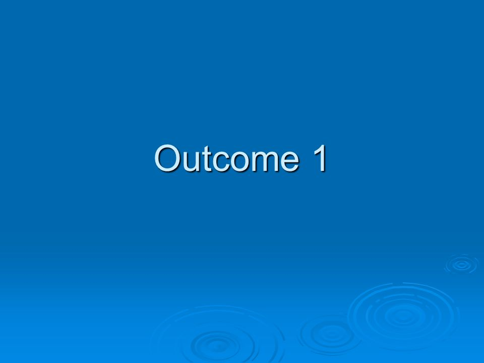 Outcome 1